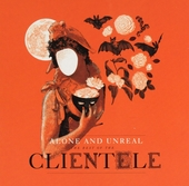 Alone and unreal : the best of The Clientele