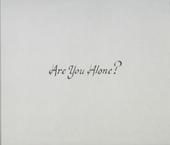 Are you alone?