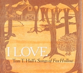 I love : Tom T. Hall's songs of Fox Hollow
