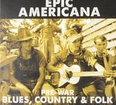 Epic Americana : Pre-war blues, country & folk