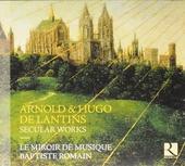 Arnold & Hugo De Lantins : secular works
