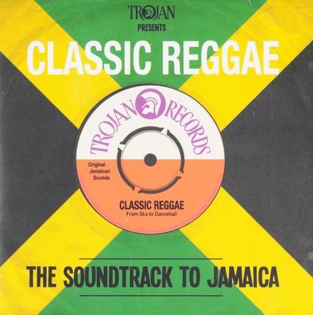 Trojan presents classic reggae : the soundtrack to Jamaica