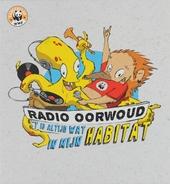 Radio Oorwoud : 't is altijd wat in mijn habitat