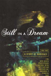 Still in a dream : a story of Shoegaze 1988-1995