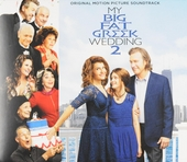 My big fat Greek wedding 2 : original motion picture soundtrack
