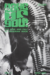 Wake up you! : the rise and fall of Nigerian rock 1972-1977. Vol. 1