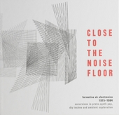 Close to the noise floor : formative UK electronica 1975-1984