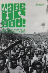 Wake up you! : the rise and fall of Nigerian rock 1972-1977. Vol. 2