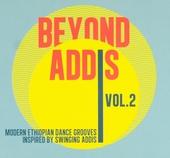 Beyond Addis : modern Ethiopian dance grooves inspired by Swinging Addis. Vol. 2