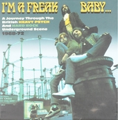 I'm a freak baby : a journey through the British heavy psych and hard rock underground scene 1968-72