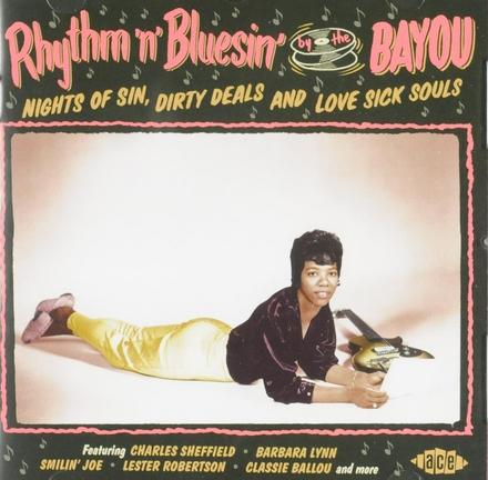 Rhythm 'n' bluesin' by the bayou : Night of sin, dirty deals and love sick souls
