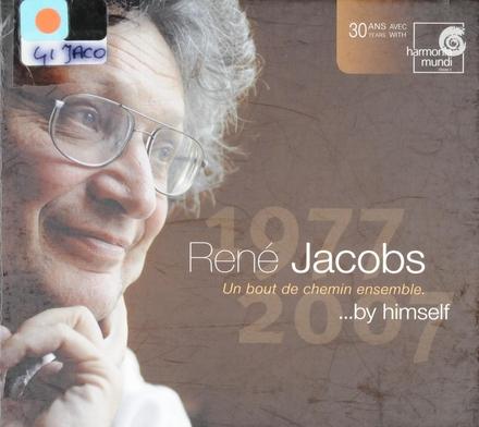 René Jacobs 1977-2007 : Un bout de chemin ensemble... by himself