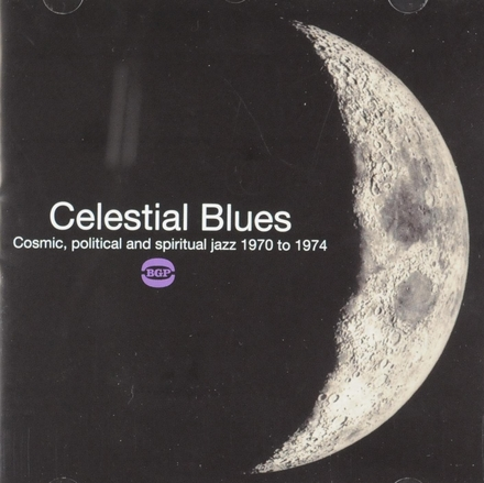 Celestial blues : cosmic, political and spiritual jazz 1970 to 1974