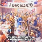 A 1940s weekend : a musical souvenir of an unforgettable decade