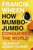 How mumbo-jumbo conquered the world : a short history of modern delusions