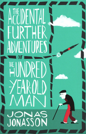 The accidental further adventures of the hunderd-year-old man