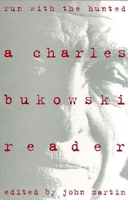 Run with the hunted : a Charles Bukowski reader