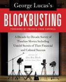 George Lucas's blockbusting : a decade-by-decade survey of timeless movies including untold secrets of their financ...