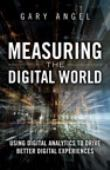 Measuring the digital world : using digital analytics to drive better digital experiences