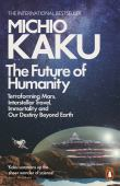 The future of humanity : terraforming mars, interstellar travel, immortality and our destiny beyond earth