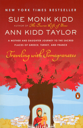Traveling with pomegranates : a mother and daughter journey to the sacred places of Greece, Turkey, and France