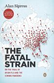 The fatal strain : on the trail of avian flu and the coming pandemic