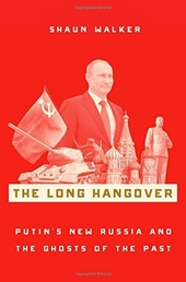 The long hangover : Putin's new Russia and the ghosts of the past