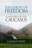 The ghost of freedom : a history of the Caucasus