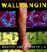 Wallbangin' : graffiti and gangs in L.A.