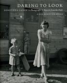 Daring to look : Dorothea Lange's photographs and reports from the field