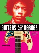 Guitars & heroes : mythic guitars and legendary musicians