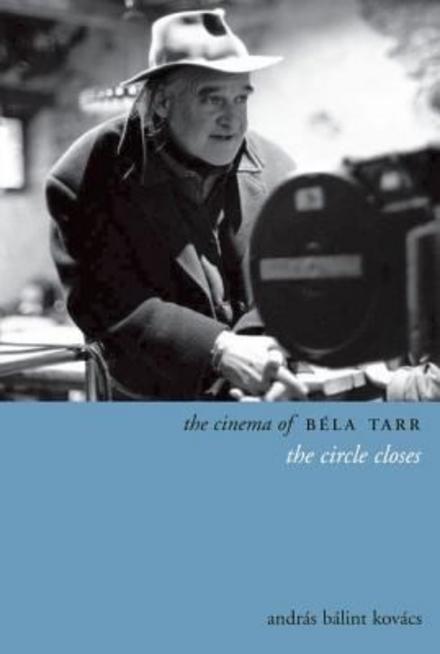 The cinema of Béla Tarr : the circle closes