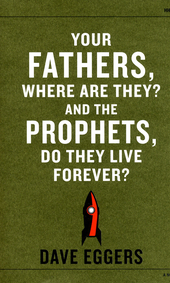 Your fathers, where are they? And the prophets, do they live forever? : a novel