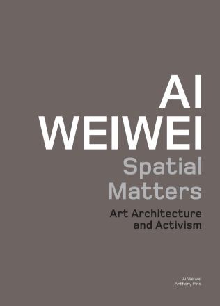 Ai Weiwei : spatial matters : art architecture and activism