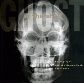 Ghost in the shell : photography and the human soul 1850-2000 : essays on camera portraiture