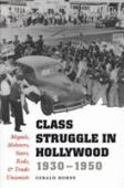 Class struggle in Hollywood 1930-1950 : moguls, mobsters, stars, reds and trade unions