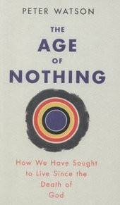 The age of nothing : how we have sought to live since the death of God