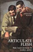 Articulate flesh : male homo-eroticism and modern poetry