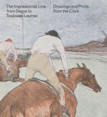 The Impressionist line from Degas to Toulouse-Lautrec : drawings and prints from the Clark