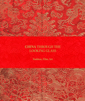 China through the looking glass : fashion, film, art