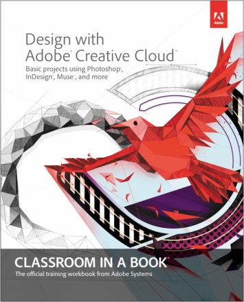 Design with Adobe Creative Cloud : basic projects using Photoshop, InDesign, Muse, and more