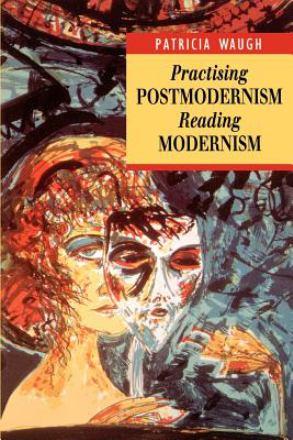 Practising postmodernism, reading modernism