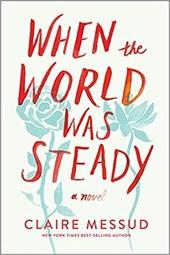 When the world was steady : a novel