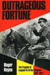 Outrageous fortune : the tragedy of Leopold III of the Belgians 1901-1941