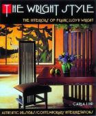 The Wright Style : the interiors of Frank Lloyd Wright : authentic designs, contemporary interpretations