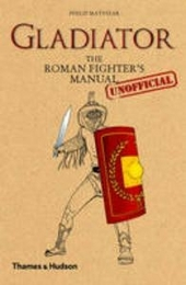 Gladiator : the roman fighter's unofficial manual