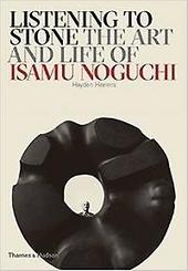 Listening to stone : the art and life of Isamu Noguchi