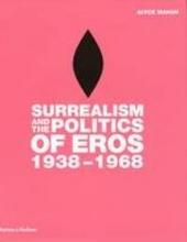 Surrealism and the politics of Eros 1938-1968