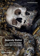 Heavenly bodies : cult treasures & spectacular saints from the catacombs