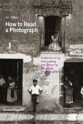 How to read a photograph : understanding, interpreting and enjoying the great photographers